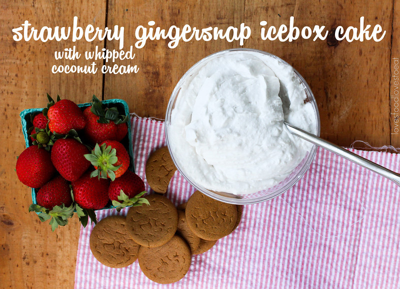 Strawberry Gingersnap Icebox Cake with Whipped Coconut Cream// Loves Food, Loves to Eat