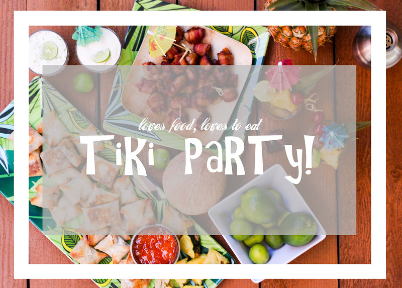 Tiki Party!  // Loves Food, Loves to Eat #lovestotiki